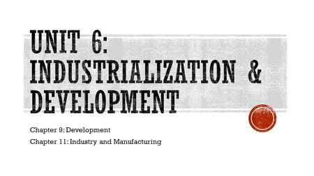 Chapter 9: Development Chapter 11: Industry and Manufacturing.