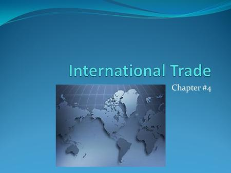 Chapter #4. International Trade Is the exchange of goods and services among national Imports – are goods and services purchased from other countries Exports.