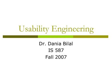 Usability Engineering Dr. Dania Bilal IS 587 Fall 2007.