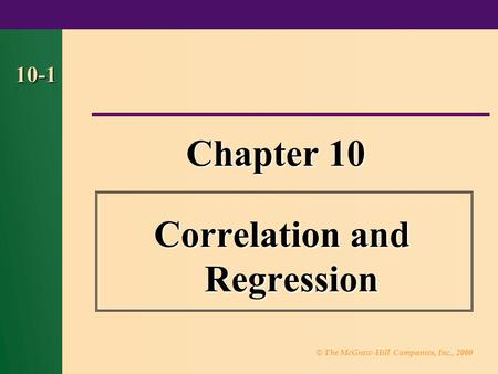 © The McGraw-Hill Companies, Inc., 2000 10-1 Chapter 10 Correlation and Regression.