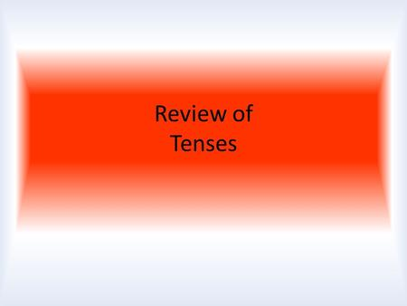 Review of Tenses.