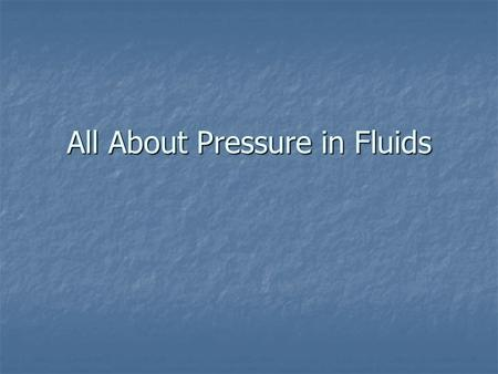All About Pressure in Fluids. Pressure… Pressure is the application of force to a surface. Pressure is the application of force to a surface. An example.
