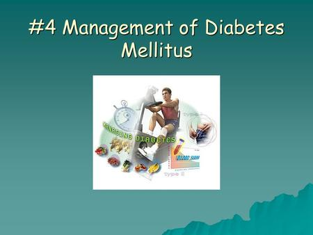 #4 Management of Diabetes Mellitus. 5 Components of Diabetes Management 5 Components of Diabetes Management Farrell, M. (2005). Textbook of Medical-Surgical.