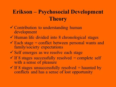 Erikson – Psychosocial Development Theory Contribution to understanding human development Human life divided into 8 chronological stages Each stage =