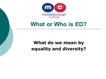 What or Who is ED? What do we mean by equality and diversity?