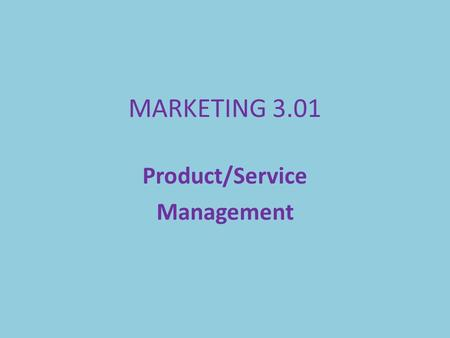MARKETING 3.01 Product/Service Management. Intro Who is responsible for the last product you bought? Did you know….. -It took over 3 years to develop.