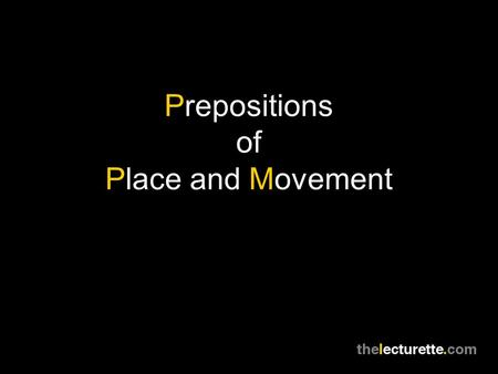 Prepositions of Place and Movement