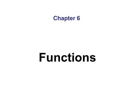 Chapter 6 Functions. 6-2 Topics 6.1 Modular Programming 6.2 Defining and Calling Functions 6.3 Function Prototypes 6.4 Sending Data into a Function 6.5.