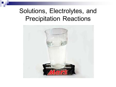 Solutions, Electrolytes, and Precipitation Reactions.