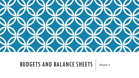 BUDGETS AND BALANCE SHEETS Chapter 4. OBJECTIVES Explain the steps involved in creating a budget Describe the steps involved in creating a personal balance.