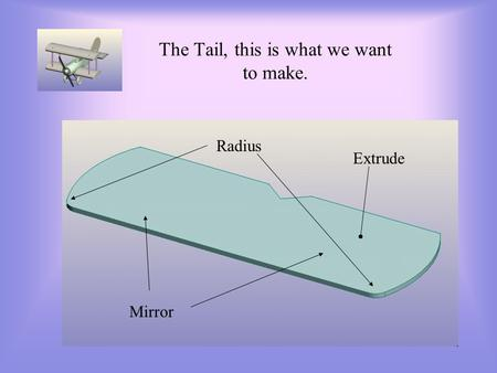 The Tail, this is what we want to make. Extrude Mirror Radius.