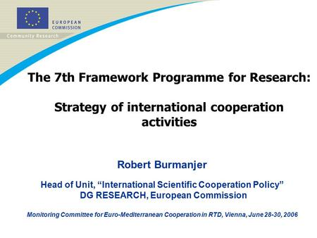 "The 7th Framework Programme for Research: Strategy of international cooperation activities Robert Burmanjer Head of Unit, ""International Scientific Cooperation."