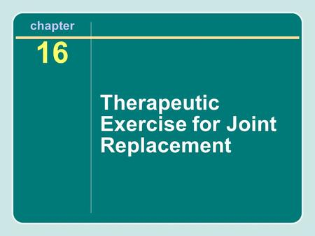 Chapter 16 Therapeutic Exercise for Joint Replacement.