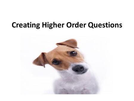 Creating Higher Order Questions. Knowledge What happened after...? How many...? Who was it that...? Can you name the...? Describe what happened at...?