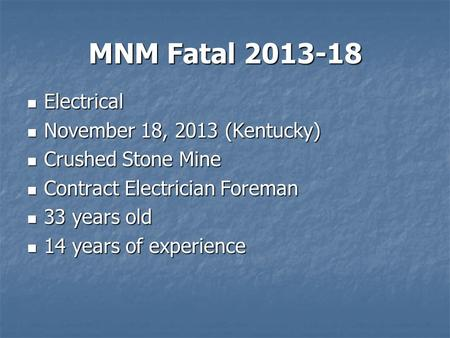 MNM Fatal 2013-18 Electrical Electrical November 18, 2013 (Kentucky) November 18, 2013 (Kentucky) Crushed Stone Mine Crushed Stone Mine Contract Electrician.
