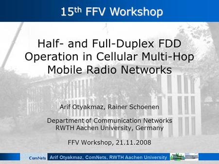 Arif Otyakmaz, ComNets, RWTH Aachen University Half- and Full-Duplex FDD Operation in Cellular Multi-Hop Mobile Radio Networks Arif Otyakmaz, Rainer Schoenen.