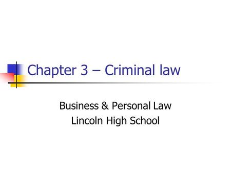Chapter 3 – Criminal law Business & Personal Law Lincoln High School.