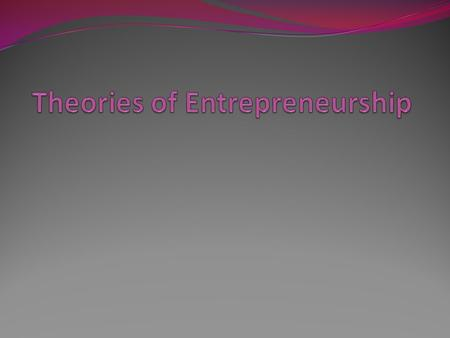 1. Economic theory.  According to this theory,  All the changes in the economy are set off by the entrepreneur.  these changes work through economic.