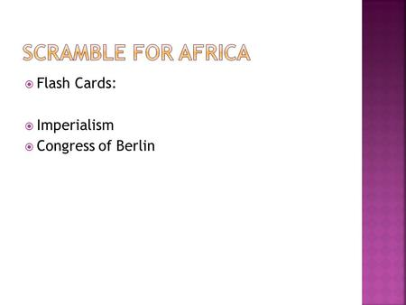  Flash Cards:  Imperialism  Congress of Berlin.