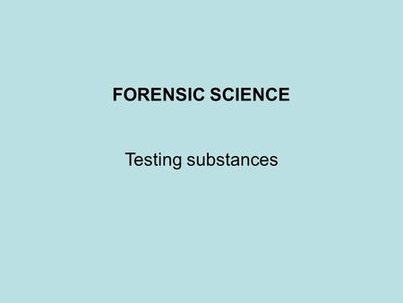 FORENSIC SCIENCE Testing substances. Solubility of a compound.