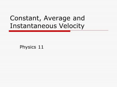 Constant, Average and Instantaneous Velocity Physics 11.