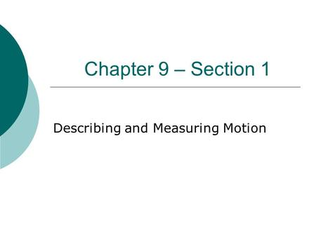 Chapter 9 – Section 1 Describing and Measuring Motion.