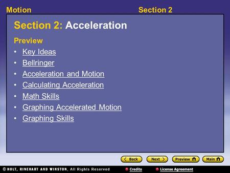 Section 2Motion Section 2: Acceleration Preview Key Ideas Bellringer Acceleration and Motion Calculating Acceleration Math Skills Graphing Accelerated.