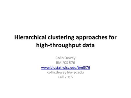 Hierarchical clustering approaches for high-throughput data Colin Dewey BMI/CS 576  Fall 2015.
