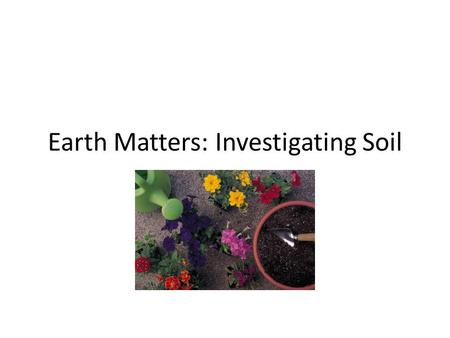 Earth Matters: Investigating Soil. Where Does My Lunch Come From?