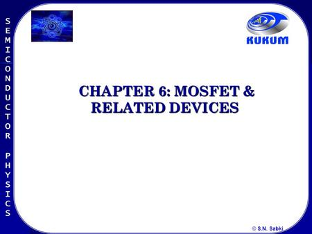 © S.N. Sabki CHAPTER 6: MOSFET & RELATED DEVICES CHAPTER 6: MOSFET & RELATED DEVICES.