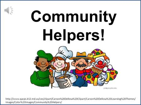 Community Helpers! http://www.qacps.k12.md.us/ces/clipart/Carson%20Dellosa%20Clipart/Carson%20Dellosa%20Learning%20Themes/Images/Color%20Images/Community%20Helpers/
