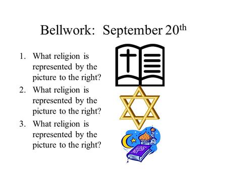 Bellwork: September 20 th 1.What religion is represented by the picture to the right? 2.What religion is represented by the picture to the right? 3.What.