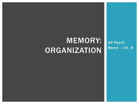 AP Psych Myers – Ch. 9 MEMORY: ORGANIZATION.  The persistence of learning over time through storage and retrieval of information  3 step process: 