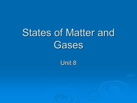 States of Matter and Gases Unit 8. The States of Matter Solid: material has a definite shape and definite volume Solid: material has a definite shape.