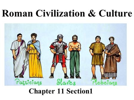 Roman Civilization & Culture Chapter 11 Section1.