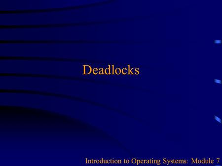 Deadlocks Introduction to Operating Systems: Module 7.