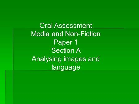 Oral Assessment Media and Non-Fiction Paper 1 Section A Analysing images and language.
