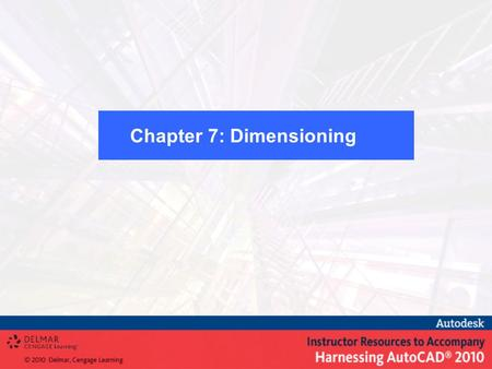 Chapter 7: Dimensioning. Dimension Terminology Associative/Non-Associative Dimensioning Linear Dimensioning Aligned Dimensioning Ordinate Dimensioning.