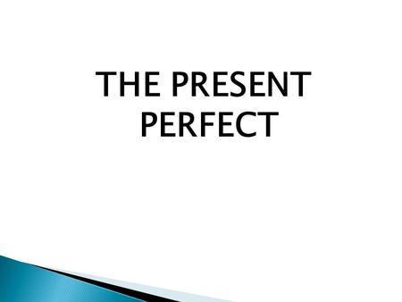 "THE PRESENT PERFECT. Affirmative sentences: We use the auxiliary ""have"" (""has"" for the 3 rd person singular) + the past participle of the verb. e.g. They."