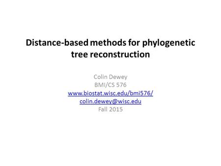 Distance-based methods for phylogenetic tree reconstruction Colin Dewey BMI/CS 576  Fall 2015.