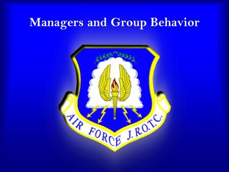 Managers and Group Behavior. Chapter 7 Lesson 2 Overview  Perception  How People Learn  Foundations of Group Behavior.