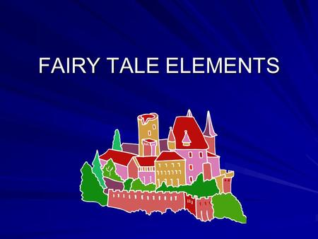 FAIRY TALE ELEMENTS. Fairy Tales: Told from one person to another – stories that were spoken. (oral tradition)
