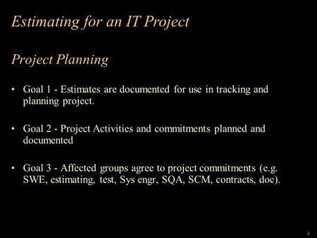 Project Planning Goal 1 - Estimates are documented for use in tracking and planning project. Goal 2 - Project Activities and commitments planned and documented.