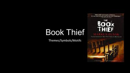 Book Thief Themes/Symbols/Motifs. Theme/Motif/Symbol In a literary work, a motif can be seen as an image, sound, action or other figures that have a symbolic.