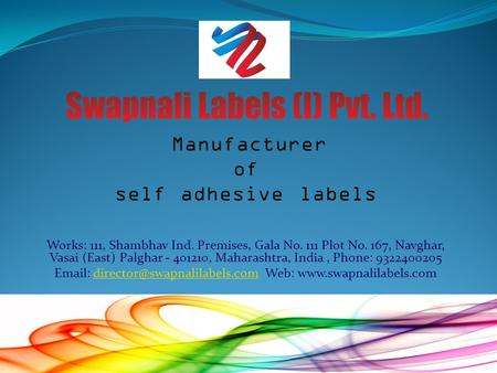 Manufacturer of self adhesive labels Works: 111, Shambhav Ind. Premises, Gala No. 111 Plot No. 167, Navghar, Vasai (East) Palghar - 401210, Maharashtra,