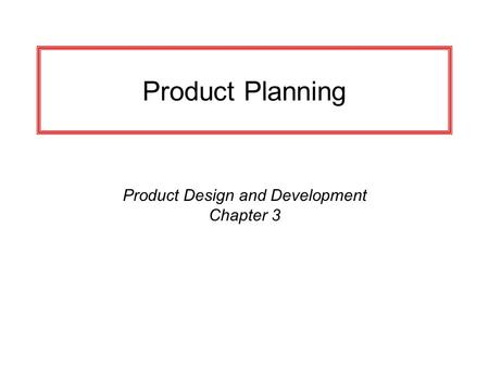 Product Design and Development Chapter 3