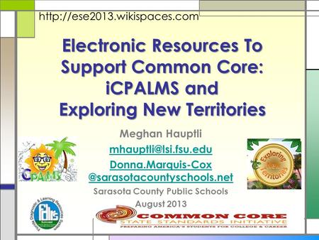 Electronic Resources To Support Common Core: iCPALMS and Exploring New Territories Meghan Hauptli