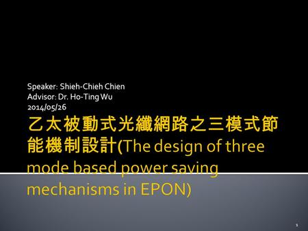 Speaker: Shieh-Chieh Chien Advisor: Dr. Ho-Ting Wu 2014/05/26 1.