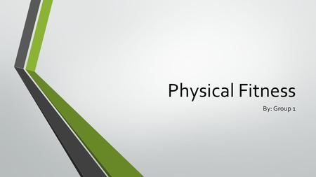 Physical Fitness By: Group 1. Physical Fitness Definition Physical fitness is the ability to be physically active. A person is physically fit if he or.