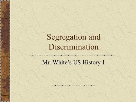 Segregation and Discrimination Mr. White's US History 1.